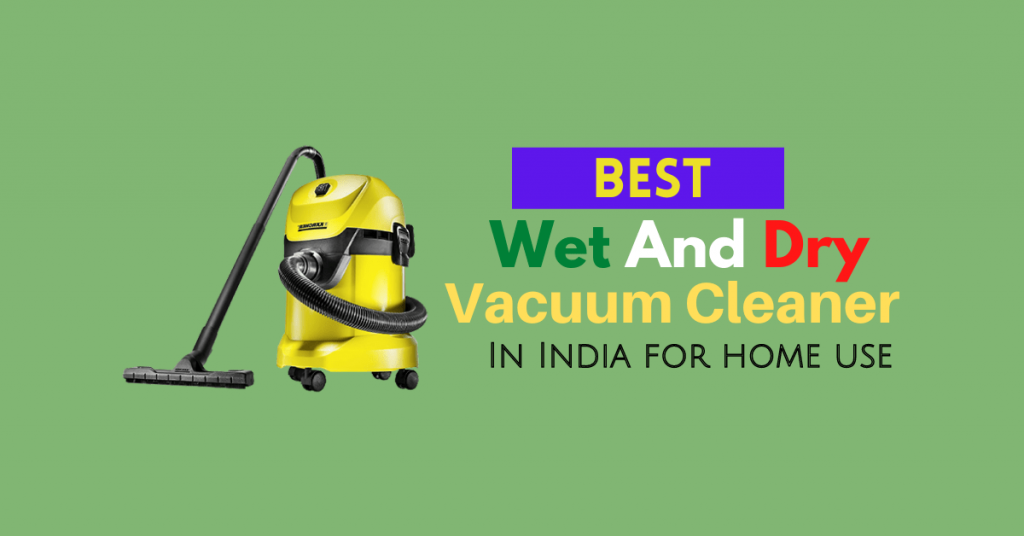 11 Best Wet And Dry Vacuum Cleaner In India Review 2021