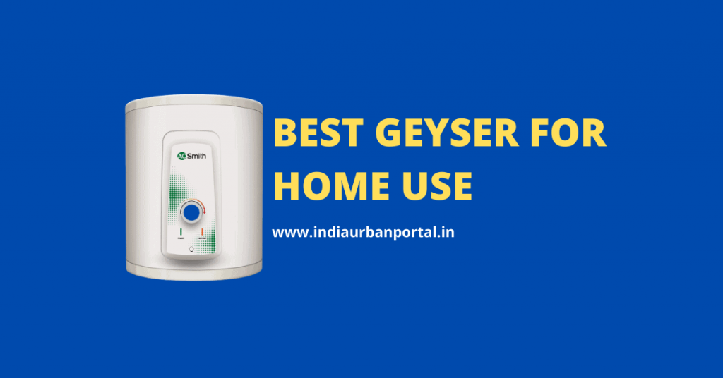 Best Geyser for Home Use